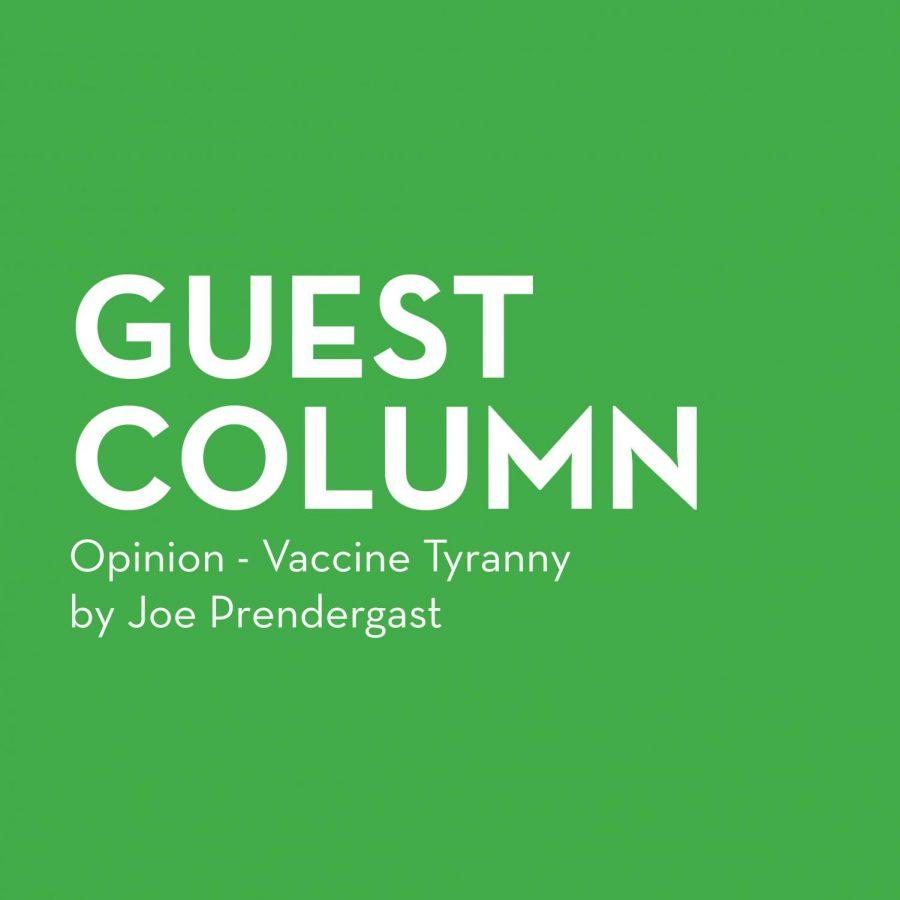 Opinion+-+Guest+Column+-+Joe+Prendergast+-+Vaccine+Tyranny