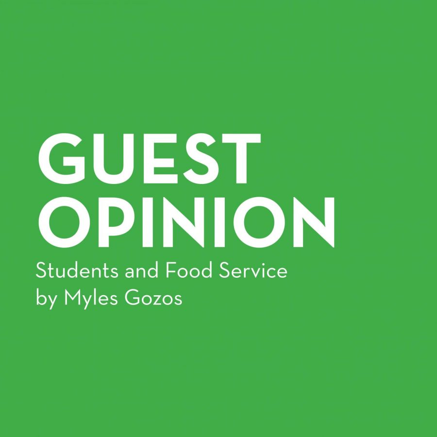 Guest Opinion: Myles Gozos | Students and Food Service